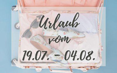 Urlaub vom 19.07. bis 04.08.2019